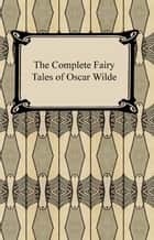 The Complete Fairy Tales of Oscar Wilde eBook by Oscar Wilde