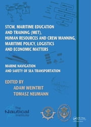 Marine Navigation and Safety of Sea Transportation: STCW, Maritime Education and Training (MET), Human Resources and Crew Manning, Maritime Policy, Lo ebook by Weintrit, Adam