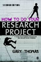 How to Do Your Research Project - A Guide for Students in Education and Applied Social Sciences ebook by Gary Thomas