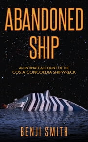 Abandoned Ship - An Intimate Account of the Costa Concordia Shipwreck ebook by Benji Smith
