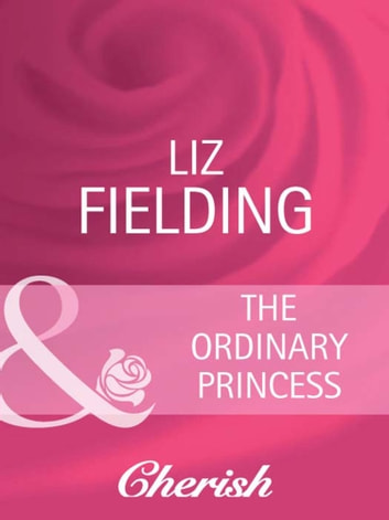 The Ordinary Princess (Mills & Boon Cherish) ebook by Liz Fielding
