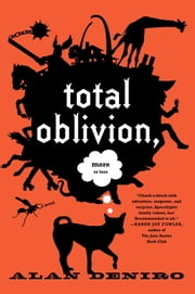 Total Oblivion, More or Less - A Novel ebook by Alan DeNiro