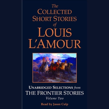 The Collected Short Stories of Louis L'Amour: Unabridged Selections from The Frontier Stories: Volume 2 - What Gold Does to a Man; The Ghosts of Buckskin Run; The Drift; No Man's Mesa audiobook by Louis L'Amour