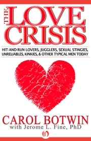 The Love Crisis - Hit-and-Run Lovers, Jugglers, Sexual Stingies, Unreliables, Kinkies, & Other Typical Men Today ebook by Carol Botwin,Jerome L. Fine
