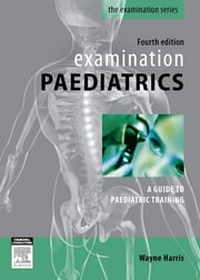 Examination Paediatrics ebook by Wayne Harris