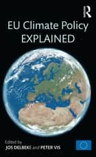 EU Climate Policy Explained ebook by Jos Delbeke, Peter Vis