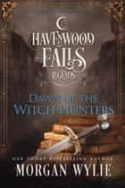 Dawn of the Witch Hunters - A Legends of Havenwood Falls Novella ebook by Morgan Wylie