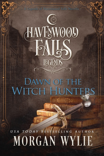 Dawn of the Witch Hunters ebook by Morgan Wylie