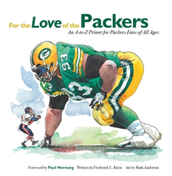 For the Love of the Packers - An A-to-Z Primer for Packers Fans of All Ages ebook by Frederick C. Klein