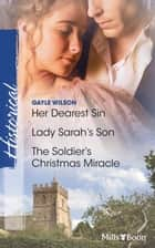 Her Dearest Sin/Lady Sarah's Son/The Soldier's Christmas Miracle ebook by Gayle Wilson, Gayle Wilson, Gayle Wilson