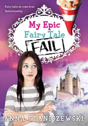 My Epic Fairy Tale Fail ebook by Anna Staniszewski