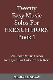 Twenty Easy Music Solos For French Horn Book 1 ebook by Michael Shaw