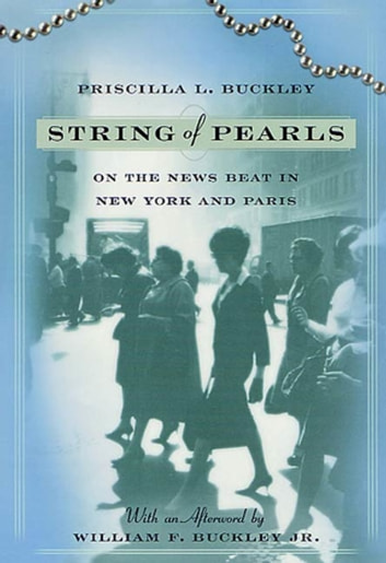 String of Pearls - On the News Beat in New York and Paris ebook by Priscilla L. Buckley,William F. Buckley Jr.