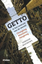Getto in het centrum van de wereld - chungking Mansions, Hongkong ebook by Gordon Mathews