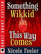 Something Wikkid This Way Comes ebook by Nicole Peeler
