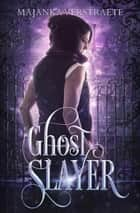 Ghost Slayer - Ghost Slayer #1 ebook by Majanka Verstraete