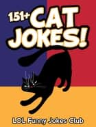 151+ Cat Jokes (Dog Jokes Included) ebook by LOL Funny Jokes Club