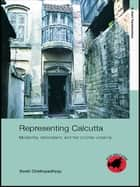 Representing Calcutta ebook by Swati Chattopadhyay