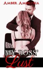 My Boss' Lust ebook by Amber Ambrosia