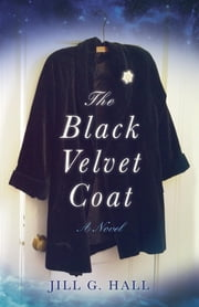 The Black Velvet Coat - A Novel ebook by Jill G. Hall
