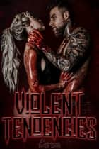 Violent Tendencies - A Bloody Antihero Anthology ebook by Romance After Dark, K.A. Knight, Suki Williams,...