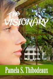 The Visionary ebook by Pamela S Thibodeaux