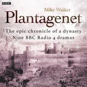 Plantagenet: The epic chronicle of a dynasty - Nine BBC Radio 4 dramas audiobook by Mike Walker