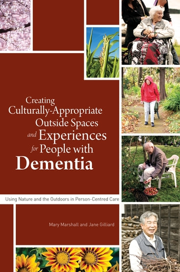Creating Culturally Appropriate Outside Spaces and Experiences for People with Dementia - Using Nature and the Outdoors in Person-Centred Care eBook by Wendy Hulko,Sarah Waller,Gillian Maclean,Margaret-Anne Tibbs,Joan Domicelj,James McKillop,Judith Jones,Abigail Masterton,Hiroko and Yutaka Inoue,Sidsel Bjorneby,Beth Britton,Kate Andrews