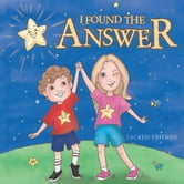 I FOUND THE ANSWER ebook by Sacred Friends