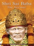 SHIRDI SAI BABA - The Saviour ebook by Rabinder Nath Kakarya