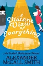 A Distant View of Everything ebook by Alexander McCall Smith