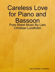 Careless Love for Piano and Bassoon - Pure Sheet Music By Lars Christian Lundholm ebook by Lars Christian Lundholm