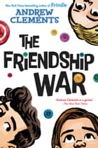 The Friendship War eBook by Andrew Clements