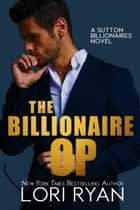 The Billionaire Op ebook by Lori Ryan