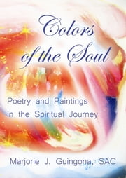Colors of the Soul: Poetry and Paintings in the Spiritual Journey ebook by Marjorie Guingona