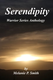 Serendipity: Warrior Anthology Book 2.5 ebook by Melanie P. Smith