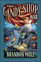 Candy Shop War ebook by Brandon Mull