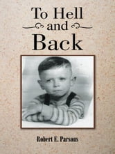 To Hell and Back ebook by Robert  E.  Parsons