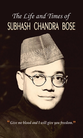 The Life and Times of Subhash Chandra Bose ebook by Praveen Bhalla