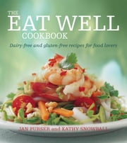 The Eat Well Cookbook: Dairy-free and gluten-free recipes for food lovers ebook by Purser, Jan