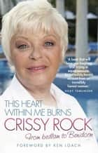This Heart Within Me Burns - From bedlam to Benidorm ebook by Crissy Rock, Ken Loach