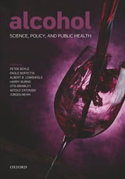 Alcohol: Science, Policy and Public Health ebook by Peter Boyle,Paolo Boffetta,Albert B. Lowenfels,Harry Burns,Otis Brawley,Witold Zatonski,Jürgen Rehm