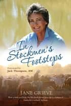 In Stockmen's Footsteps - How a farm girl from the blacksoil plains grew up to champion Australia's outback heritage ebook by Jane Grieve