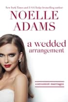 A Wedded Arrangement - Convenient Marriages, #3 ebook by Noelle Adams