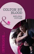 Colton by Blood (Mills & Boon Romantic Suspense) (The Coltons of Wyoming, Book 2) 電子書 by Melissa Cutler