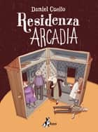 Residenza Arcadia ebook by Daniel Cuello