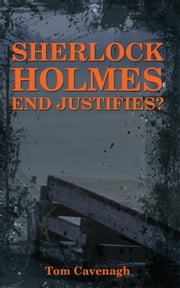 Sherlock Holmes End Justifies? ebook by Tom Cavenagh