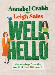 Well Hello - Meanderings from the world of Chat 10 Looks 3 ebook by Leigh Sales, Annabel Crabb