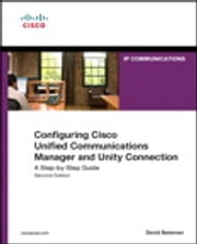 Configuring Cisco Unified Communications Manager and Unity Connection - A Step-by-Step Guide ebook by David J. Bateman