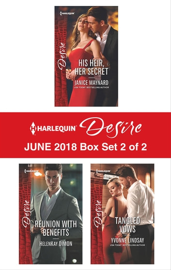 Harlequin Desire June 2018 - Box Set 2 of 2 - His Heir, Her Secret\Reunion with Benefits\Tangled Vows ekitaplar by Yvonne Lindsay,Janice Maynard,HelenKay Dimon